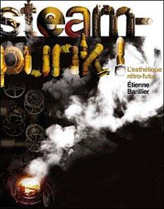"""""""Steampunk ! L'esthétique rétro-futur"""", Etienne BARILLIER"""