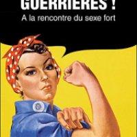 """""""Guerrières ! A la rencontre du sexe fort"""", Moïra SAUVAGE"""