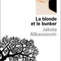 """""""La blonde et le bunker"""", Jakuta ALIKAVAZOVIC"""