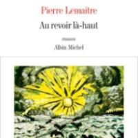 """""""Au revoir là-haut"""", Pierre LEMAITRE"""