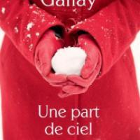 """""""Une part de ciel"""", Claudie GALLAY"""