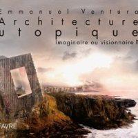 """""""Architecture utopique"""", Emmanuel VENTURA"""