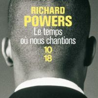 """Le temps où nous chantions"", Richard POWERS"