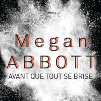 """""""Avant que tout se brise"""", Megan ABBOTT"""
