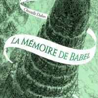 """""""La Mémoire de Babel"""" (""""La Passe-Miroir"""" tome 3), Christelle DABOS"""