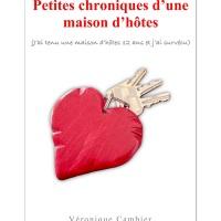 """""""Petites chroniques d'une maison d'hôtes"""", Véronique CAMBIER"""