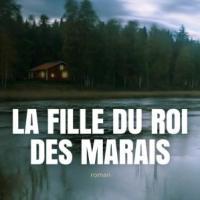 """""""La fille du roi des marais"""", Karen DIONNE"""