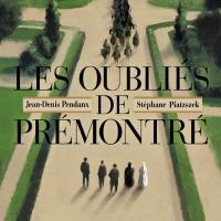 """""""Les oubliés de Prémontré"""", Jean-Denis PENDANX et Stéphane PIATZSZEK"""