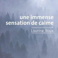 """""""Une immense sensation de calme"""", Laurine ROUX"""