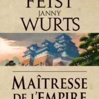 """Maîtresse de l'Empire - La Trilogie de l'Empire, tome 3"", Raymond E. FEIST et Janny WURTS"