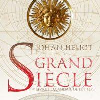 """""""Grand Siècle - Livre 1 : L'Académie de l'éther"""", Johan HELIOT (et mon avis sur la trilogie)"""