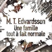 """""""Une famille presque normale"""", M.T. EDVARDSSON"""