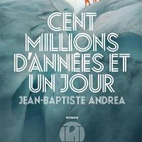 """""""Cent millions d'années et un jour"""", Jean-Baptiste ANDREA"""