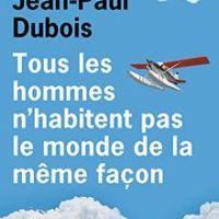 """""""Tous les hommes n'habitent pas le monde de la même façon"""", Jean-Paul DUBOIS"""