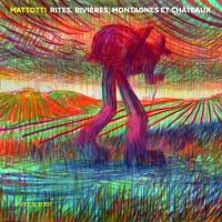"""""""Rites, rivières, montagnes et châteaux"""", Lorenzo MATTOTTI"""